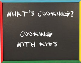 whats cooking, cooking with kids